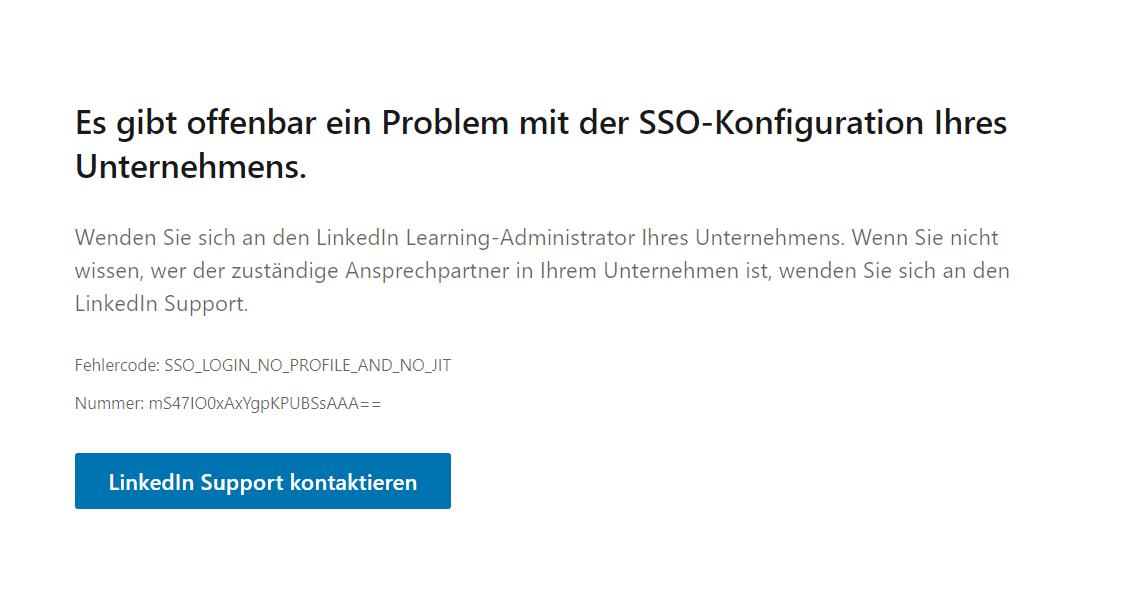 SSO Linked In Fehlermeldung: Es gibt offenbar ein Problem mit der SSO-Konfiguration Ihres Unternehmend. Wenden Sie sich an den LinkedIn Learning Administrator Ihres Unternehmens.